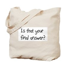 Is that your final answer? Tote Bag