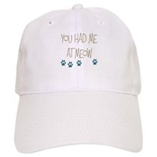 You Had Me at Meow Baseball Cap