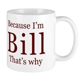 Because I'm Bill Mug
