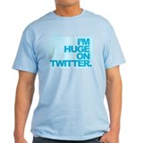 I'm Huge on Twitter. T-Shirt