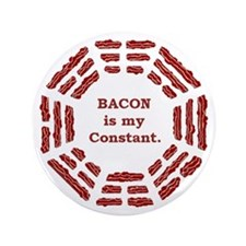 "BACON is my CONSTANT 3.5"" Button"