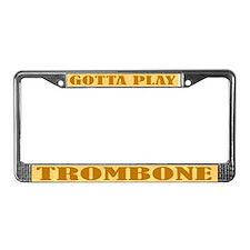 Gotta Play Trombone License Plate Frame