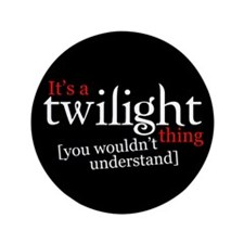 """It's a Twilight thing you wouldn't 3.5"""" Butto"""