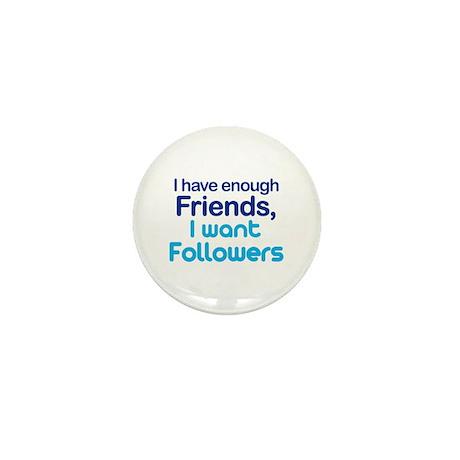 Enough Friends, Want Follower Mini Button (10 pack