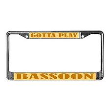 Gotta Play Bassoon License Plate Frame