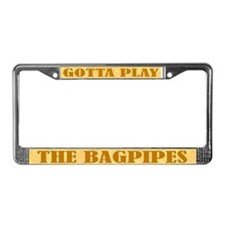 Gotta Play The Bagpipes License Plate Frame