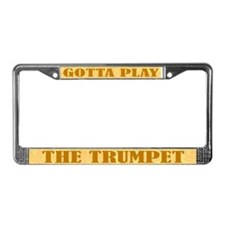 Gotta Play The Trumpet License Plate Frame