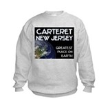 carteret new jersey - greatest place on earth Sweatshirt