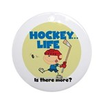 Hockey is There More Ornament (Round)