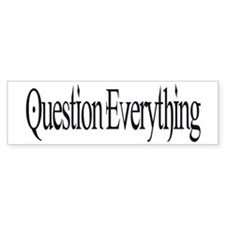 Question Everything Bumper Bumper Sticker