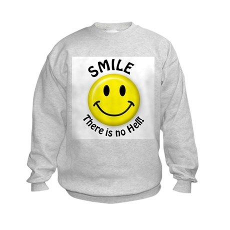 SMILE...There is no Hell! Kids Sweatshirt