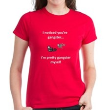 """I noticed your gangster..."" Tee"