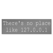 There's no place like 127.0.0.1 Bumper Bumper Stickers