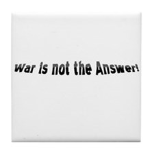 War is not the answer! Tile Coaster