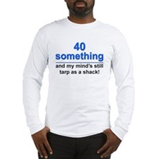 40 Something...Tarp Long Sleeve T-Shirt