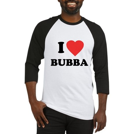 I Love Bubba Baseball Jersey