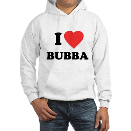 I Love Bubba Hooded Sweatshirt