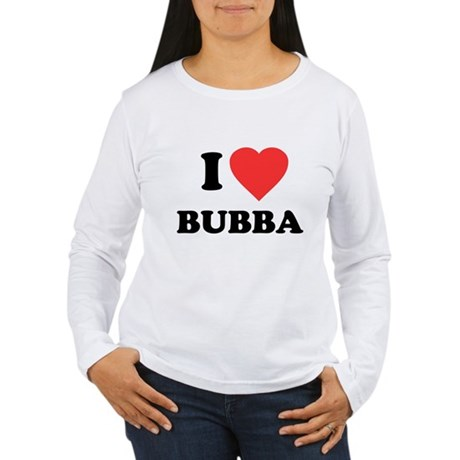 I Love Bubba Womens Long Sleeve T-Shirt
