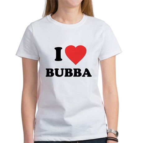 I Love Bubba Womens T-Shirt