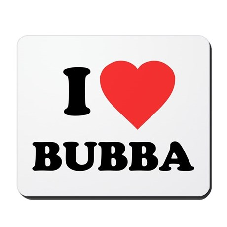 I Love Bubba Mousepad