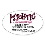 Psychotic Housewife Sticker (Oval)