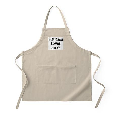 Paulina loves daddy BBQ Apron