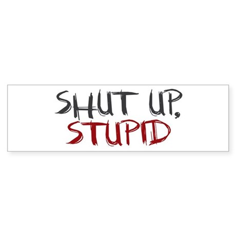 Adult Humor Gifts gt Auto Shut Up Stupid Bumper Sticker