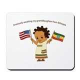 Awaiting Granddaughter Ethiopia Adoption Mousepad