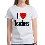 I Love Teachers (Front) Women's T-Shirt