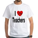I Love Teachers (Front) White T-Shirt