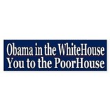 Obama in the WhiteHouse You to the PoorHouse