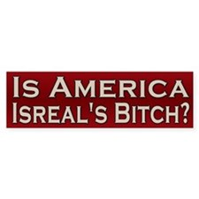 Is America Israel's Bitch Bumper Sticker (10 pk)