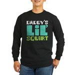 Daddy's Lil' Squirt Long Sleeve Dark T-Shirt