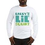 Daddy's Lil' Squirt Long Sleeve T-Shirt