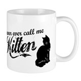 &quot;Never Call Me Kitten&quot; Small Mugs