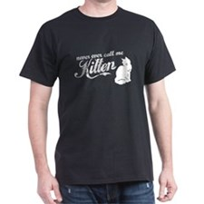 """Never Call Me Kitten"" T-Shirt"