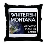 whitefish montana - greatest place on earth Throw