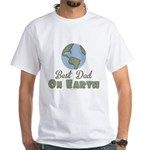 Best Dad On Earth White T-Shirt