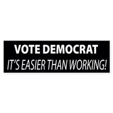 Vote Democrat It's Easier Than Working Bumper Sticker