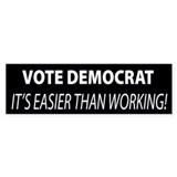 Vote Democrat It's Easier Than Working Car Sticker