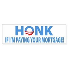 Honk If I'm Paying Your Mortgage Bumper Bumper Sticker