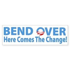 Bend Over Here Comes The Change Bumper Bumper Sticker