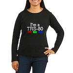 I'm a TRS-80 Women's Long Sleeve Dark T-Shirt