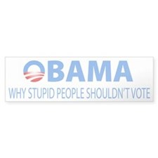 Obama - Why Stupid People Shouldn't Vote Bumper Sticker