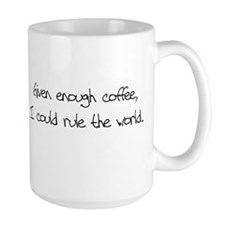 "Large Coffee Mug ""Given enough coffee....&quo"