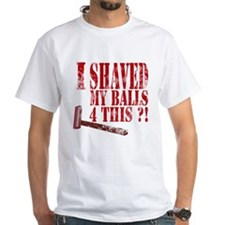 I shaved my balls 4 this?! Shirt