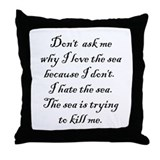 I Hate the Sea Throw Pillow