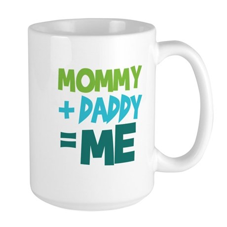 Mommy + Daddy = Me Large Mug