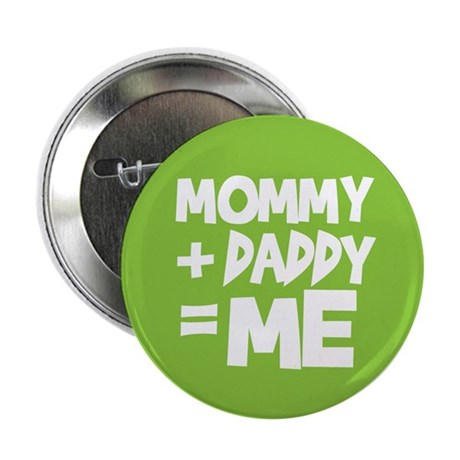 "Mommy + Daddy = Me 2.25"" Button (100 pack)"