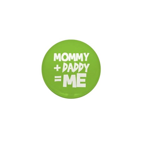 Mommy + Daddy = Me Mini Button